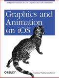 Graphics and Animation on IOS : A Beginner's Guide to Core Graphics and Core Animation, Nahavandipoor, Vandad, 1449305679
