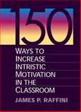 150 Ways to Increase Intrinsic Motivation in the Classroom 9780205165674