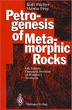 Petrogenesis of Metamorphic Rocks, Bucher, K. and Frey, M., 0387575677