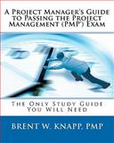 A Project Managers Guide to Passing the Project Management Exam, Knapp, Brent, 0972665676