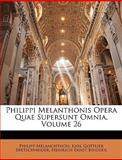 Philippi Melanthonis Opera Quae Supersunt Omnia, Philipp Melanchthon and Karl Gottlieb Bretschneider, 1148645675