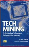 Tech Mining : Exploiting New Technologies for Competitive Advantage, Porter, Alan L. and Cunningham, Scott W., 047147567X