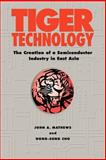 Tiger Technology : The Creation of a Semiconductor Industry in East Asia, Mathews, John A. and Cho, Dong-Sung, 0521035678