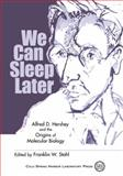 We Can Sleep Later : Alfred D. Hershey and the Origins of Molecular Biology, Stahl, Franklin W. and Hershey, A. D., 0879695676
