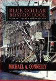 Blue Collar Boston Cool, Michael A. Connelly, 1475955677