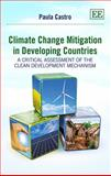 Climate Change Mitigation in Developing Countries : A Critical Assessment of the Clean Development Mechanism, Castro, Paula, 1782545670