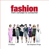Fashion : From Concept to Consumer, High School Edition, Frings, Gini Stephens, 0135095670