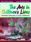 The Arts in Children's Lives : Aesthetic Education in Early Childhood, Jalongo, Mary R. and Stamp, Laurie Nicholson, 0205145671