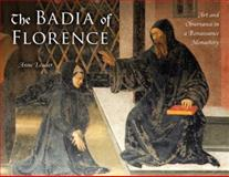 The Badia of Florence : Art and Observance in a Renaissance Monastery, Leader, Anne, 0253355672