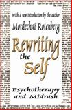 Rewriting the Self : Psychotherapy and Midrash, Rotenberg, Mordechai, 0765805677