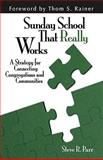 A Sunday School That Really Works : A Strategy for Connecting Congregations and Communities, Parr, Steve R., 0825435676