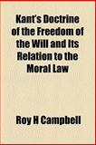 Kant's Doctrine of the Freedom of the Will and Its Relation to the Moral Law, Roy H. Campbell, 115456567X