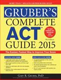 Gruber's Complete ACT Guide 2015, Gary Gruber, 1402295677