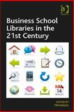 Business School Libraries in the 21St Century, Wales, Tim, 1409465675