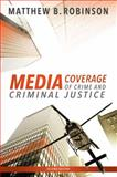 Media Coverage of Crime and Criminal Justice, Robinson, Matthew B., 1611635675