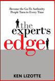 The Expert's Edge : Become the Go-To Authority People Turn to Every Time, Lizotte, Ken, 0071495673