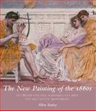 The New Painting of the 1860s : Between the Pre-Raphaelites and the Aesthetic Movement, Staley, Allen, 0300175671