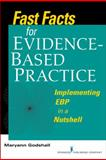 Fast Facts for Evidence-Based Practice : Implementing EBP in a Nutshell, Godshall, Maryann, 082610567X
