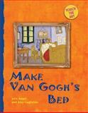 Make Van Gogh's Beddd, Julie Appel and Amy Guglielmo, 1402735677