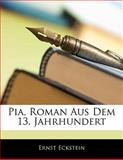 Pia, Roman Aus Dem 13. Jahrhundert (German Edition), Ernst Eckstein, 1142355675