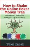 How to Shake the Online Poker Money Tree: Unstoppable Online Poker Strategy for the 21st Century, Drew Kasch, 1477695672