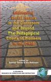 Addressing Social Issues in the Classroom and Beyond : The Pedagogical Efforts of Pioneers in the Field, Totten, Samuel and Pedersen, Jon E., 1593115679