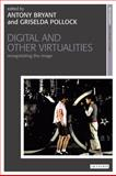 Digital and Other Virtualities : Renegotiating the Image, Bal, Mieke and Turvey-Sauron, Victoria, 1845115678
