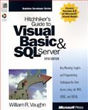 Hitchhiker's Guide to Visual Basic and SQL Server : Key Planning Insights and Programming Techniques for Data Access, Vaughn, William, 1572315679