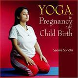 Yoga in Pregnancy and Childbirth, Seema Sondhi, 8186685677