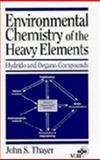 Environmental Chemistry of the Heavy Elements : Hydrido and Organo Compounds, Thayer, John S. and Brinckman, F. E., 047118568X