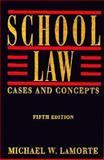 School Law : Cases and Concepts, La Morte, Michael W., 0205165680