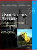User Stories Applied : For Agile Software Development, Cohn, Mike, 0321205685