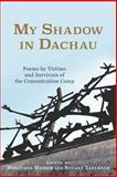 My Shadow in Dachau : Poems by Victims and Survivors of the Concentration Camp, , 1571135685