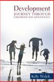 Development : Journey Through Childhood and Adolescence, Welch, Kelly, 0205395686