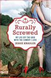 Rurally Screwed, Jessie Knadler, 0425245683