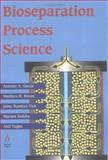 Bioseparation Process Science, Garcia, Antonio A. and Ramierez-Vick, Jaime, 086542568X