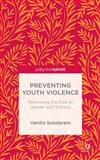 Preventing Youth Violence : Rethinking the Role of Gender and Schools, Sundaram, Vanita, 1137365684