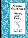Science Notebooks : Writing about Inquiry, Fulton, Lori and Campbell, Brian, 0325005680