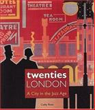 Twenties London : A City in the Jazz Age, Ross, Cathy, 0856675687