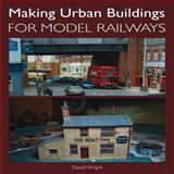 Making Urban Buildings for Model Railways, David Wright, 1847975682
