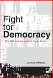 Fight for Democracy : The ANC and the Media in South Africa, Daniels, Glenda, 1868145689