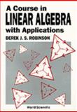 A Course in Linear Algebra with Applications, Derek J. S. Robinson, 9810205686