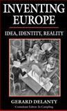 Inventing Europe : Idea, Identity, Reality, Delanty, Gerard, 0312125682