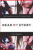 Hear My Story : Understanding the Cries of Troubled Youth, Borgman, Dean, 0801045681