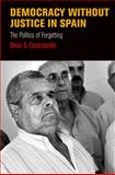 Democracy Without Justice in Spain : The Politics of Forgetting, Encarnación, Omar Guillermo, 0812245687