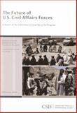 The Future of U. S. Civil Affairs Forces, Hicks, Kathleen H. and Wormuth, Christine E., 0892065680