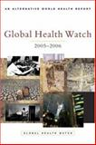 Global Health Watch 2005-06 : An Alternative World Health Report, Global Health Watch Staff, 1842775685