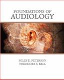 Foundations of Audiology, Peterson, Miles E. and Bell, Theodore S., 0131185683