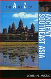 The A to Z of Ancient Southeast Asia, John N. Miksic, 0810875683