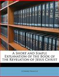 A Short and Simple Explanation of the Book of the Revelation of Jesus Christ, Edward Nangle, 1148605681